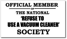 REFUSE TO USE A VACUUM CLEANER - OFFICIAL MEMBER - Vinyl Sticker - 22cm x 12cm