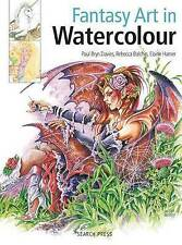 Fantasy Art in Watercolour by Paul Bryn Davies, Rebecca Balchin, Elaine Hamer...