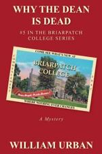Why the Dean Is Dead : #5 in the Briarpatch College Series by William Urban...