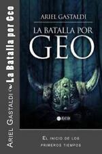La Batalla Por Geo : El Inicio de Los Primeros Tiempos by Ariel Gastaldi...