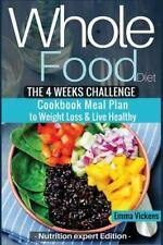 Whole Food Diet: The 4 weeks challenge cookbook meal plan to weight-loss & live