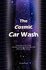 The Cosmic Car Wash : A Journey to the Truth, and the Surprising Things You...