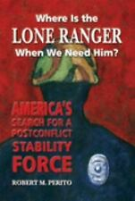 Where Is the Lone Ranger When We Need Him?: America's Search for a Postconflict