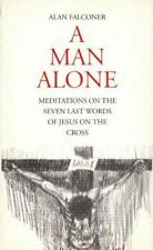 A Man Alone: Meditations on the 7 Last Words of Jesus on the Cross