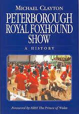 Peterborough Royal Foxhound Show: A History by Michael Clayton (Hardback, 2006)