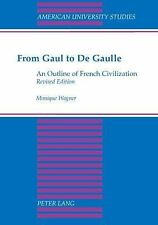 FROM GAUL TO DE GAULLE AN OUTLINE OF FRENCH CIVILIZATION - NEW PAPERBACK BOOK