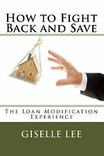 How to Fight Back and Save : The Loan Modification Experience by Giselle Lee...