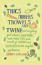 Trugs, Dibbers, Trowels and Twine, Carlson, Isobel, Good Book