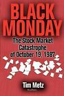 Black Monday : The Stock Market Catastrophe of October 19 1987 by Tim Metz...