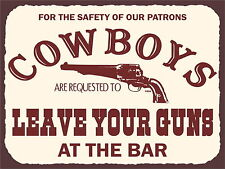 COWBOYS LEAVE YOUR GUNS AT THE BAR WESTERN :HOME DECOR MANCAVE SHED GIFT