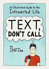 Text, Don't Call: An Illustrated Guide to the Introverted Life (Paperback or Sof