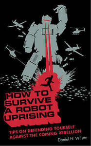 How to Survive a Robot Uprising: Tips on Defen... by Wilson, Daniel H. Paperback