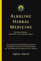 Alkaline Herbal Medicine : Reverse Disease and Heal the Electric Body by...