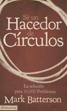 Sé un Hacedor de Círculos : La Solución a 10,000 Problemas by Mark Batterson...