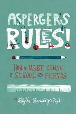 Asperger's Rules! : How to Make Sense of School and Friends by Blythe...