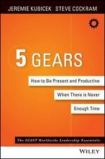 5 Gears: How to Be Present and Productive When There Is Never Enough Time, Kubic