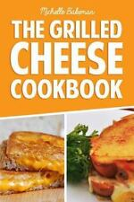 The Grilled Cheese Cookbook : Ultimate Collection of Easy, Cheesy, and...