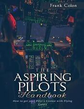 The Aspiring Pilots Handbook : How to Get Your Pilot's License with Flying...