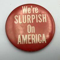 Vtg We're Slurpish On America Button Pin Pinback Slurpee? 7-11? Not Sure  T2