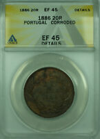 1886 20R Portugal ANACS EF 45 Details Corroded 20 Reis Coin KM#527