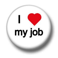 I Love / Heart My Job 1 Inch / 25mm Pin Button Badge Employee Boss Worker Staff