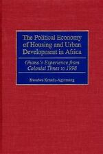 The Political Economy of Housing and Urban Development in Africa : Ghana's...