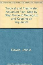 Tropical and Freshwater Aquarium Fish: Step by Step Guide to Setting Up and Ke,