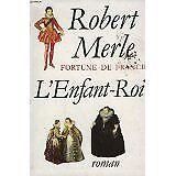 MERLE Robert - Fortune de france. l'enfant roi. - 1993 - poche