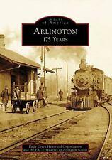 Images of America: Arlington:175 Years,Eagle Creek Historical Org 2008 PB 160116