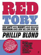 Red Tory: How Left and Right Have Broken Britain and How We Can Fix it by...