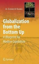 Globalization from the Bottom Up : A Blueprint for Modern Capitalism by A....