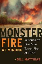 Monster Fire at Minong: Wisconsin's Five Mile Tower Fire of 1977 (Bill Matthias)
