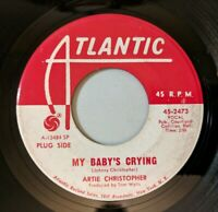 Artie Christopher - My Baby's Crying / Don't Try It Again 45 Atlantic Soul VG