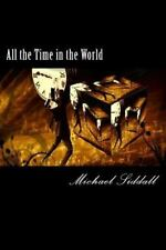 The Fourth Dimension: All the Time in the World : A Time Traveller's Tale's...
