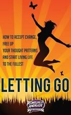 Letting Go : How to Accept Change, Free up Your Thought Patterns and Start...