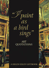 I Paint as a Bird Sings: Art Quotations (Art & Leisure),,Excellent Book mon00001