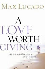 A Love Worth Giving-Living in the Overflow of God's Love by Max Lucado-Hardcover
