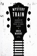 Mystery Train : Images of America in Rock 'n' Roll Music by Greil Marcus...