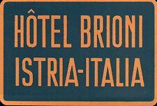 ETICHETTA VALIGIA HOTEL BRIONI ISTRIA - ITALIA   ORIGINALE 100% 19-82