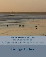 Adventures in the Southern Seas : A Tale of the Sixteenth Century by George...