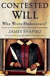 Contested Will : Who Wrote Shakespeare? by James S. Shapiro