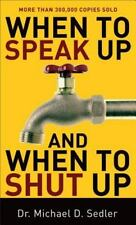 When to Speak Up and When To Shut Up by Sedler, Dr. Michael D.