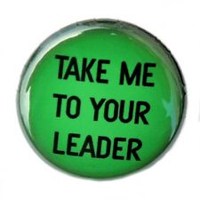 """TAKE ME TO YOUR LEADER - Button Pinback Badge 1"""" UFO Alien"""