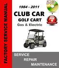 Club Car CLUBCAR Golf Cart 1984-2011 FACTORY REPAIR SERVICE SHOP & MAINT MANUAL