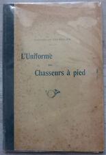 l'Uniforme des Chasseurs à pied, par le Lieutenant Dieterlen - 12 planches -1902