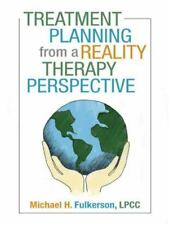 Treatment Planning from a Reality Therapy Perspective by Michael H. Fulkerson...