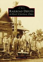 Railroad Depots of East Central Ohio, Paperback by Camp, Mark J., ISBN-13 978...