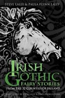 Irish Gothic Fairy Stories From the 32 counties of Ireland 9780750986984