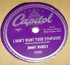 Capital 15243 Jimmy Wakely I Don't Want Your Sympathy / I Love You 78 RPM V+ V+