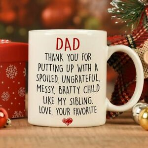 Dad thank you for puting up with a spoiled, Love your favorite Coffee Mug